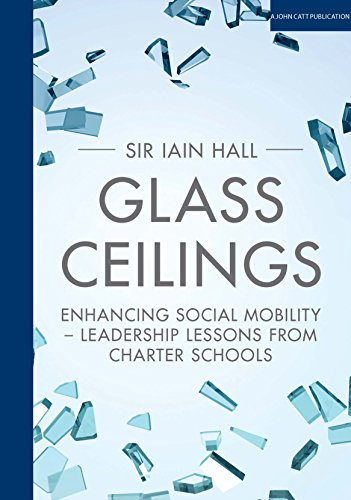 Glass Ceilings: Enhancing social mobility - Leadership lessons from Charter Schools from John Catt Educational