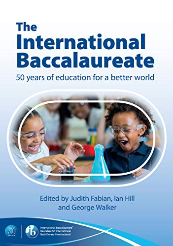 The International Baccalaureate: 50 Years of Education for a Better World from John Catt Educational