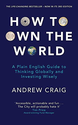 How to Own the World: A Plain English Guide to Thinking Globally and Investing Wisely: The new 2019 edition of the life-changing personal finance bestseller from John Murray Learning
