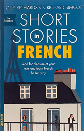 Short Stories in French for Beginners: Read for pleasure at your level, expand your vocabulary and learn French the fun way! (Foreign Language Graded Reader Series) from John Murray Learning