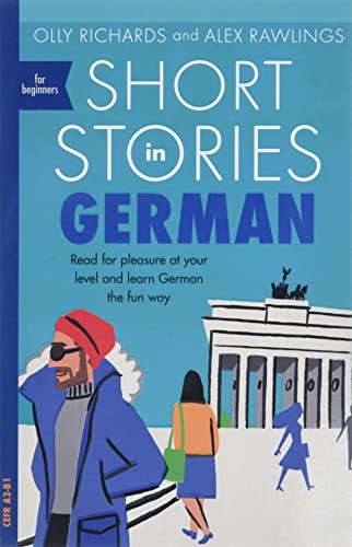 Short Stories in German for Beginners: Read for pleasure at your level, expand your vocabulary and learn German the fun way! (Foreign Language Graded Reader Series) from John Murray Learning