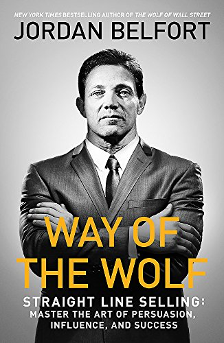 Way of the Wolf: Straight line selling: Master the art of persuasion, influence, and success from John Murray Learning
