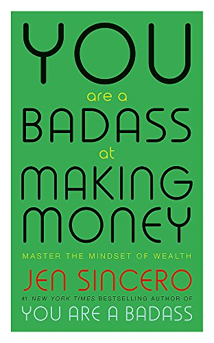 You Are a Badass at Making Money: Master the Mindset of Wealth: Learn how to save your money with one of the world's most exciting self help authors from John Murray Learning