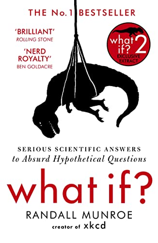 What If?: Serious Scientific Answers to Absurd Hypothetical Questions from Hodder & Stoughton
