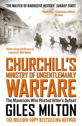 Churchill's Ministry of Ungentlemanly Warfare: The Mavericks who Plotted Hitler's Defeat from John Murray