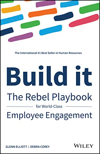 Build It: The Rebel Playbook for World Class Employee Engagement from Wiley