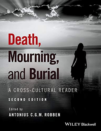 Death, Mourning, and Burial: A Cross-Cultural Reader, 2nd Edition from Wiley-Blackwell