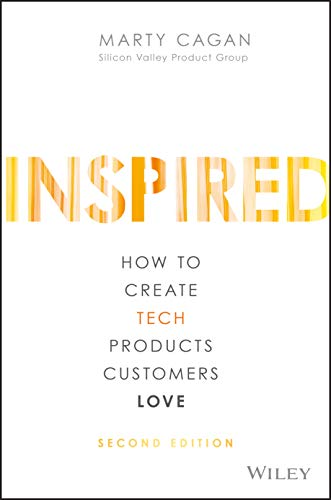 Inspired: How to Create Tech Products Customers Love from John Wiley & Sons