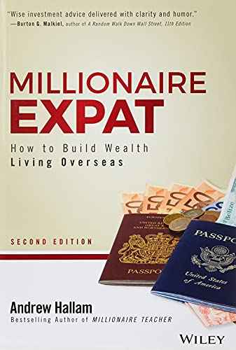 Millionaire Expat: How To Build Wealth Living Overseas from Wiley