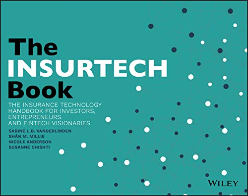 The INSURTECH Book: The Insurance Technology Handbook for Investors, Entrepreneurs and FinTech Visionaries from John Wiley & Sons