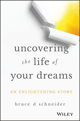 Uncovering the Life of Your Dreams: An Enlightening Story from Wiley