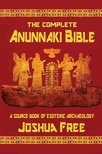 The Complete Anunnaki Bible: A Source Book of Esoteric Archaeology from Joshua Free