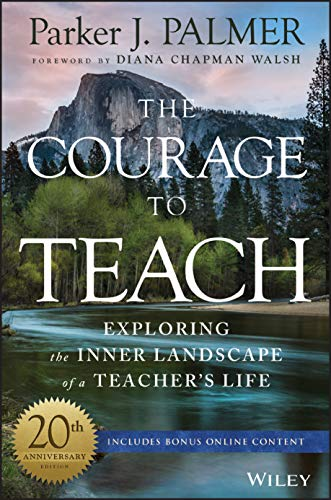 The Courage to Teach: Exploring the Inner Landscape of a Teacher′s Life from Jossey-Bass