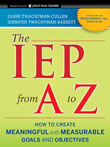 The IEP from A to Z: How to Create Meaningful and Measurable Goals and Objectives (Jossey-Bass Teacher) from Jossey-Bass