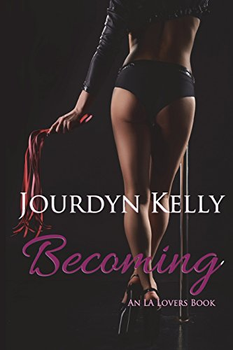 Becoming: An LA Lovers Book: Volume 4 from Jourdyn Kelly