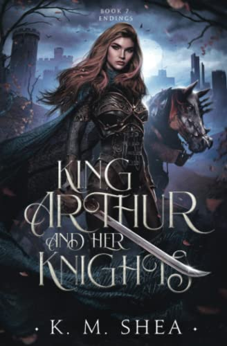 Endings (King Arthur and Her Knights) from K. M. Shea
