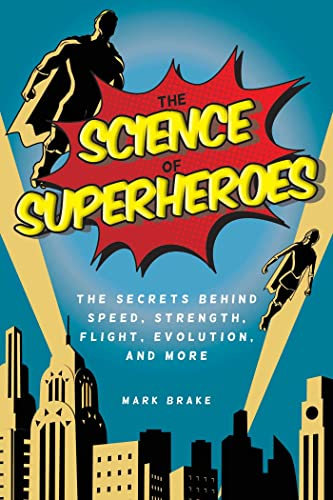 The Science of Superheroes: The Secrets Behind Speed, Strength, Flight, Evolution, and More from KLO80
