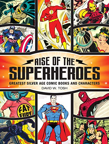 Rise of the Superheroes: Greatest Silver Age Comic Books and Characters from Krause Publications