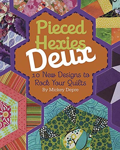 Pieced Hexies Deux: 10 New Designs to Rock Your Quilts from Kansas City Star Publishing