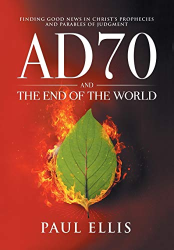 AD70 and the End of the World: Finding Good News in Christ's Prophecies and Parables of Judgment from KingsPress