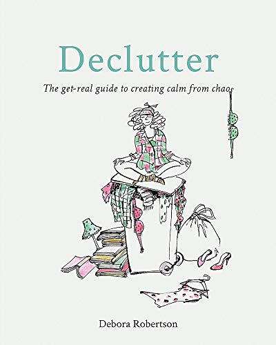 Declutter: The get-real guide to creating calm from chaos from Kyle Books