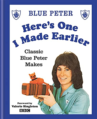 Here's One I Made Earlier: Classic Blue Peter Makes from Kyle Books