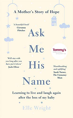 Ask Me His Name: Learning to live and laugh again after the loss of my baby from Lagom