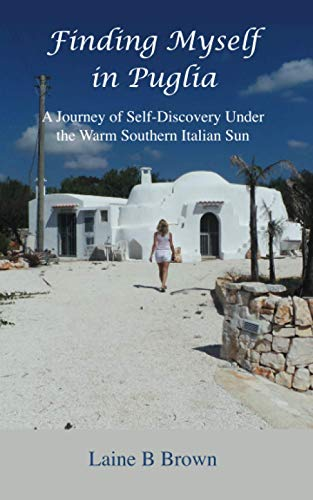 Finding Myself in Puglia: A Journey of Self-Discovery Under the Warm Southern Italian Sun from Laine B Brown