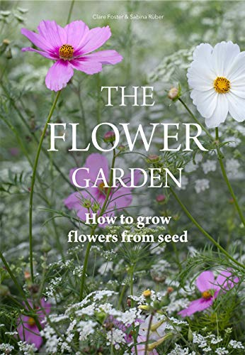 The Flower Garden: How to Grow Flowers from Seed from Laurence King Publishing