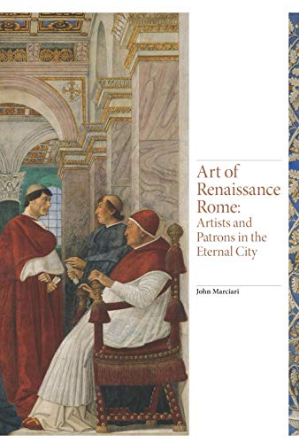 Art of Renaissance Rome: Artists and Patrons in the Eternal City: 3 (Renaissance Art) from Laurence