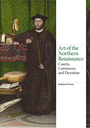 Art of the Northern Renaissance: Courts, Commerce and Devotion (Renaissance Art) from Laurence