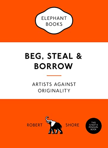 Beg, Steal and Borrow: Artists against Originality (An Elephant Book) from Laurence