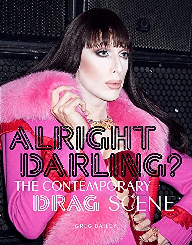 Alright Darling?: The Contemporary Drag Scene from Laurence