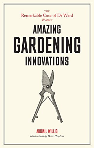 Remarkable Case of Dr Ward and Other Amazing Garden Innovations from Laurence