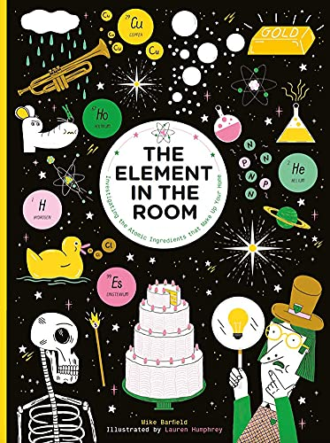 The Element in the Room: Investigating the Atomic Ingredients that Make Up Your Home from Laurence