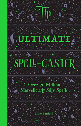 The Ultimate Spell-Caster: Over 60 million marvellously silly spells from Laurence