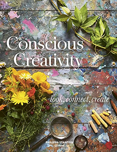 Conscious Creativity: Look, Connect, Create from Leaping Hare Press