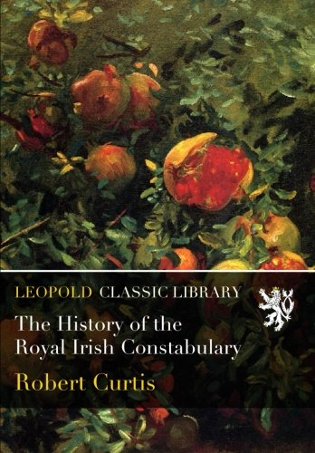 The History of the Royal Irish Constabulary from Leopold Classic Library