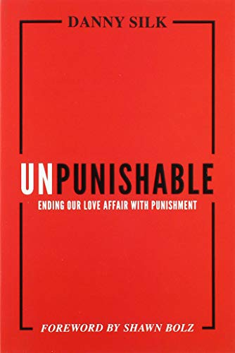 Unpunishable: Ending Our Love Affair with Punishment and Building a Culture of Repentance, Restoration, and Reconciliation from Bethel Book Publishing