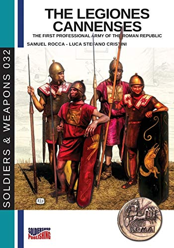 The legiones Cannenses: The first professional army of the Roman republic (Soldiers&Weapons) from Luca Cristini Editore (Soldiershop)