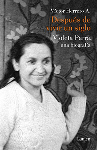 Despues de Vivir Un Siglo / After I Lived One Hundred Years. a Biography of Violeta Parra from Lumen Press