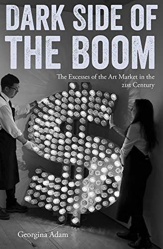 Dark Side of the Boom: The Excesses of the Art Market in the 21st Century from Lund Humphries Publishers Ltd