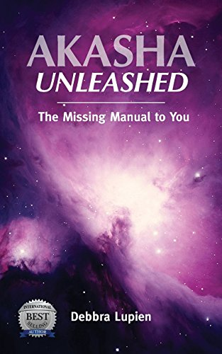 Akasha Unleashed: The Missing Manual to You from Lupien Limited