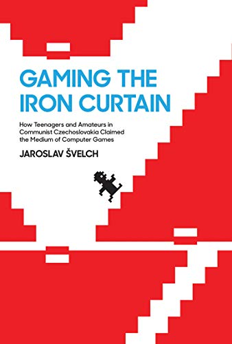 Gaming the Iron Curtain: How Teenagers and Amateurs in Communist Czechoslovakia Claimed the Medium of Computer Games (Game Histories) from MIT Press