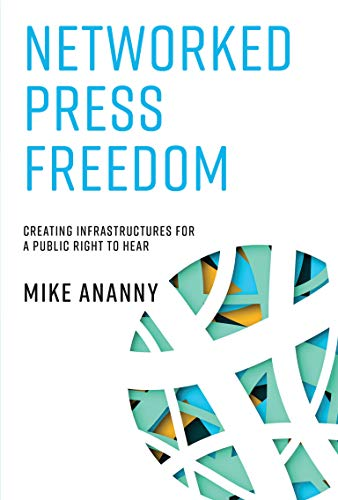 Networked Press Freedom: Creating Infrastructures for a Public Right to Hear (The MIT Press) from MIT Press