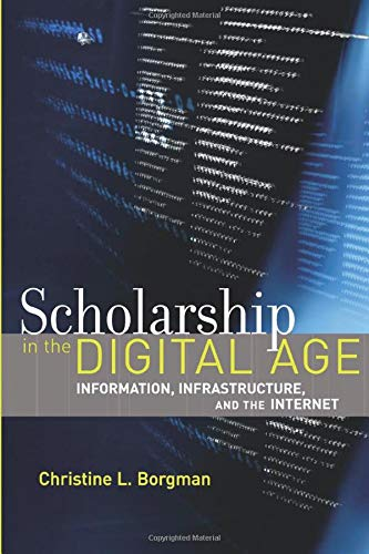 Scholarship in the Digital Age: Information, Infrastructure, and the Internet (The MIT Press) from MIT Press