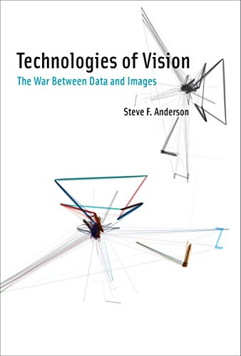 Technologies of Vision: The War Between Data and Images (The MIT Press) from MIT Press