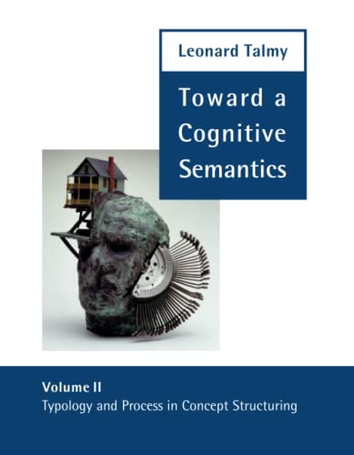 Toward a Cognitive Semantics: Typology and Process in Concept Structuring: Typology and Process in Concept Structuring v. 2 (Language, Speech, and Communication) from MIT Press