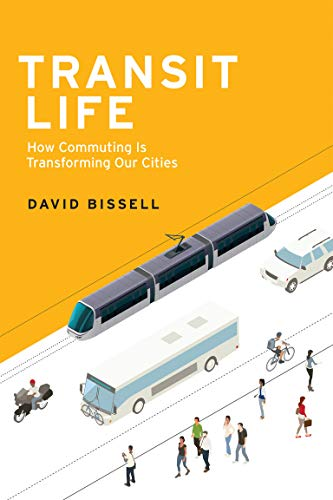 Transit Life: How Commuting Is Transforming Our Cities (Urban and Industrial Environments) from MIT Press