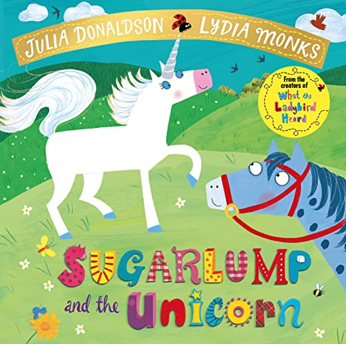 Sugarlump and the Unicorn (Julia Donaldson/Lydia Monks) from Macmillan Children's Books